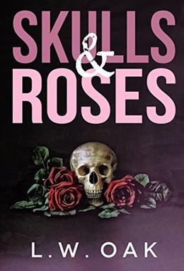 Skulls & Roses by L.W. Oak