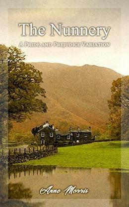 The Nunnery: A Pride and Prejudice Variation by Anne Morris