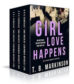 Girl Love Happens - G&T Lesbian Romance Season One by T.B. Markinson