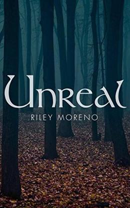 Unreal by Riley Moreno