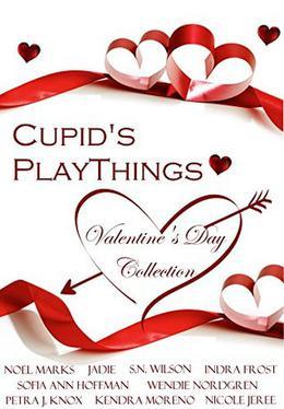 Cupid's Playthings: A Valentine's Day Collection by Petra J. Knox, Sofia Ann Hoffman, Kendra Moreno, Noel Marks, Indra Frost, Jadie, Nicole JeRee, S.N. Wilson, Wendie Nordgren