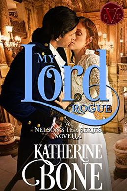 My Lord Rogue: A Nelson's Tea Novella by Katherine Bone, For the Muse Designs