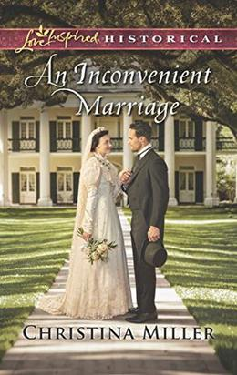 An Inconvenient Marriage  (Mills & Boon Love Inspired Historical) by Christina Miller