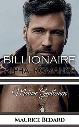 BILLIONAIRE ALPHA ROMANCE: MATURE GENTLEMEN  (THE PROPOSAL) by Maurice Bedard, Tina Bedard