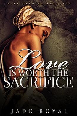 Love is Worth the Sacrifice by Jade Royal