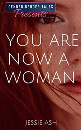 Gender Bender Tales Presents You Are Now a Woman by Jessie Ash