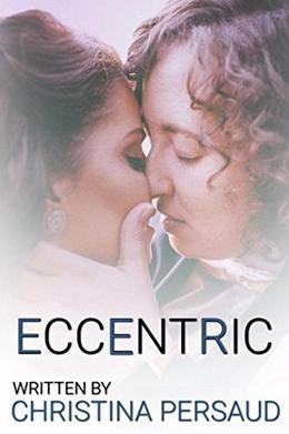 Eccentric: A Novelette by Christina Persaud