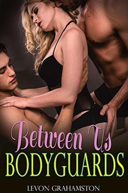 Between Us Bodyguards: A Threesome Menage Romance by Levon Grahamston