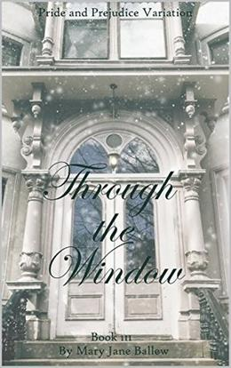 Through The Window Book Three: A Pride and Prejudice Variation by Mary Jane Ballew, Tiffany Ann Detweiler