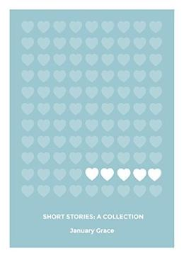 Short Stories: A Collection by January Grace