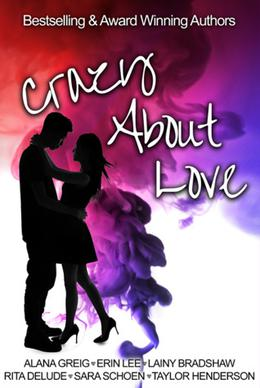 Crazy About Love Anthology by Erin Lee, Alana Greig, Taylor Henderson, Sara Schoen, Rita Delude, Lainy Bradshaw