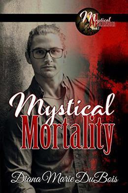 Mystical Mortality by Diana Marie DuBois, Anya Kelleye, Stacey Powell