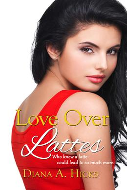 Love Over Lattes by Diana A. Hicks