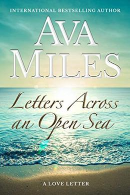 Letters Across An Open Sea  (Letter #14)  (Love Letters) by Ava Miles