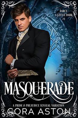 Masquerade: A Pride & Prejudice Sensual Variation by Cora Aston, A Spicy Lady