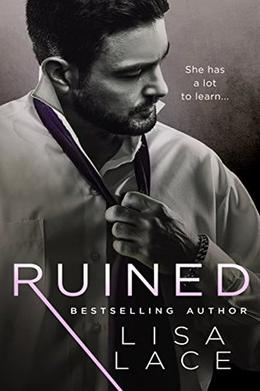 Ruined: A Contemporary Bad Boy Romance by Lisa Lace