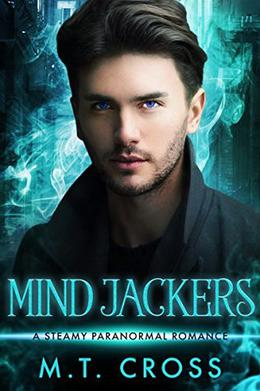 Mind Jackers: A Steamy Paranormal Romance by M.T. Cross