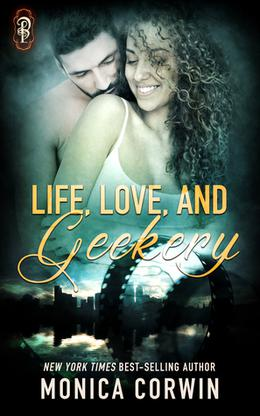 Life, Love, and Geekery by Monica Corwin