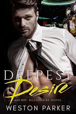 Deepest Desire: A Billionaire Bad Boy Novel by Weston Parker, Ali Parker