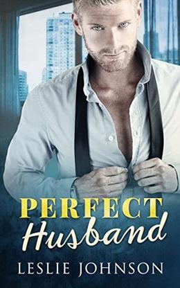 Perfect Husband: A Fake Marriage Romance by Leslie Johnson