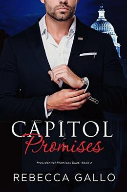 Capitol Promises  (The Presidential Promises Duet ) by Rebecca Gallo