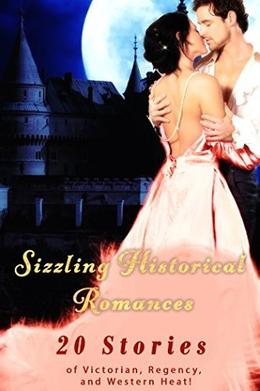 Sizzling Historical Romances  (20 Stories of Victorian, Regency, and Western Heat!) by Regina Lovemore