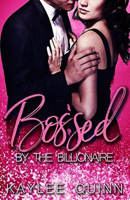 Bossed By The Billionaire  (Book Three) by Kaylee Quinn