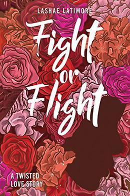 Fight or Flight: A Twisted Love Story by Lashae Latimore, La Kata E.K.