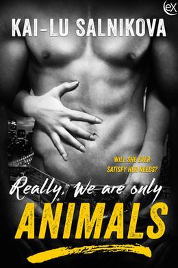 Really, We Are Only Animals by Kai Lu-Salnikova