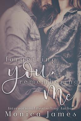 Forgetting You, Remembering Me by Monica James