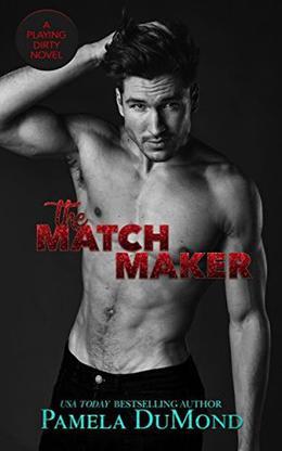 The Matchmaker: A Playing Dirty Novel  (A Playing Dirty Romantic Comedy) by Pamela DuMond, Regina Wamba