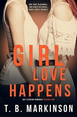 Girl Love Happens - G&T Lesbian Romance Season Two by T.B. Markinson