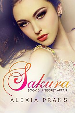 Sakura: A Secret Affair by Alexia Praks