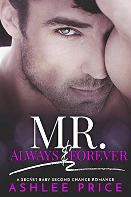 Mr. Always & Forever: A Secret Baby Second Chance Romance by Ashlee Price