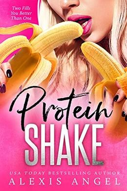 Protein Shake: An MFM Romance by Alexis Angel