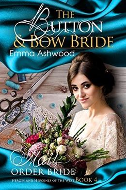 Mail Order Bride: The Button & Bow Bride by Emma Ashwood