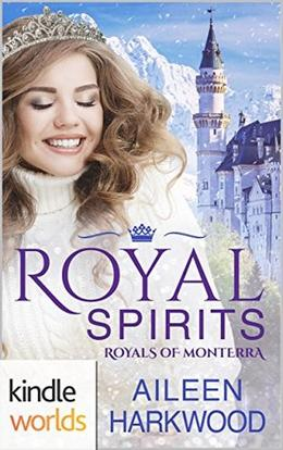 Royal Spirits (The Royals of Monterra Universe) by Aileen Harkwood