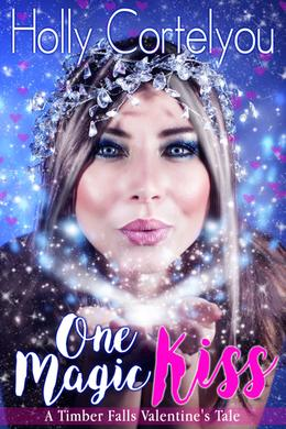 One Magic Kiss  (A Timber Falls Valentine's Tale) by Holly Cortelyou