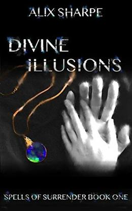 Divine Illusions: Spells of Surrender Book One by Alix Sharpe