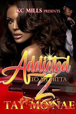Addicted To My Hitta 2 by Tay Mo'Nae