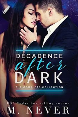 Decadence After Dark: The Complete Collection  (Dark Romance box set): Owned, Claimed, Ruined, Lie With Me, Elicit by M Never