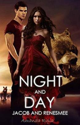 Night and Day:  (Twilight SAGA Fan-written) by Amanda Ripia