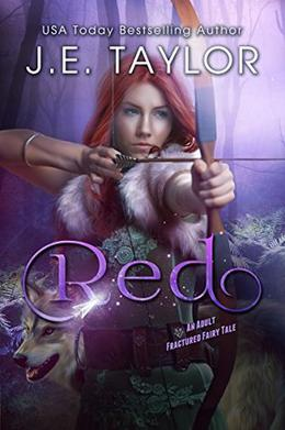Red: An Adult Fractured Fairy Tale by J.E. Taylor