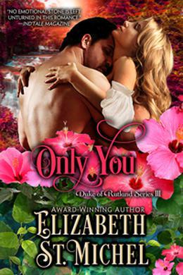 Only You: Duke of Rutland Series III by Elizabeth St. Michel
