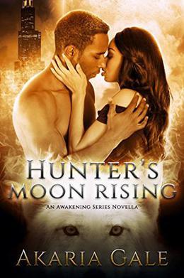 Hunter's Moon Rising: An Awakening Series Novella by Akaria Gale