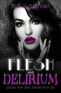 Flesh and Delirium: Under the Skin Serial Part Six by K.B. Ladnier
