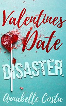 Valentine's Date Disaster: A Novelette by Annabelle Costa