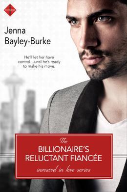 The Billionaire's Reluctant Fiancée by Jenna Bayley-Burke