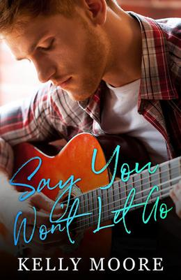 Say You Won't Let Go by Kelly Moore