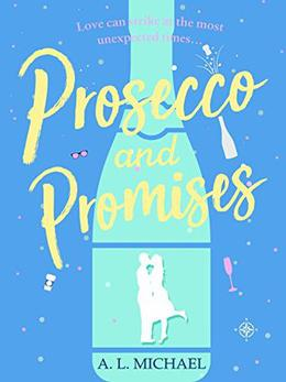 Prosecco and Promises: an uplifting novel of love and taking chances by A.L. Michael